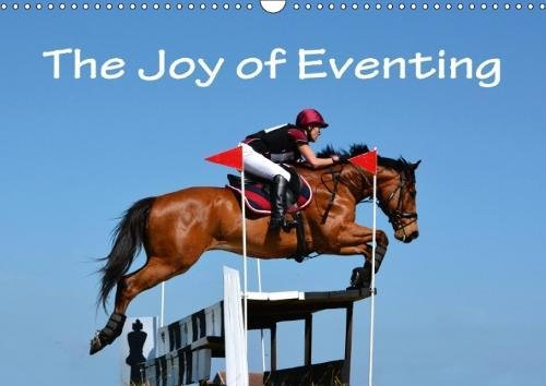 The Joy of Eventing 2018: Photo Impressions of Eventing - the Equestrian Triathlon Combining Three Different Disciplines in One Competition: Dressage, Cross Country and Show Jumping. (Calvendo Sports)