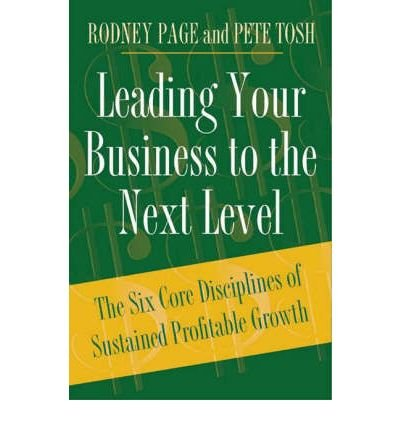 [ Leading Your Business to the Next Level: The Six Core Disciplines of Sustained Profitable Growth Page, Rodney ( Author ) ] { Hardcover } 2005
