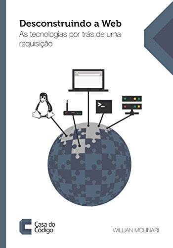Desconstruindo a Web: As tecnologias por trás de uma requisição (Portuguese Edition)