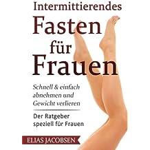 Intermittierendes Fasten für Frauen: Schnell & einfach abnehmen und Gewicht verlieren - Der Ratgeber speziell für Frauen