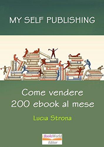 MY SELF PUBLISHING: Come vendere 200 ebook al mese