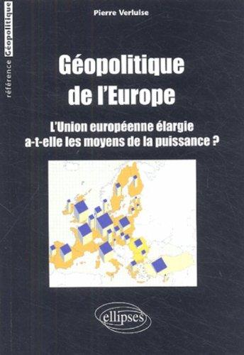 Gopolitique de l'Europe : L'Union  europenne largie a-t-elle les moyens de la puissance ?