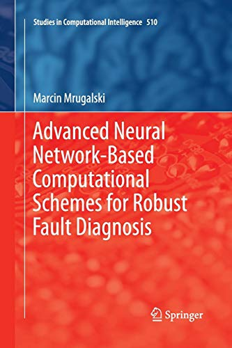 Advanced Neural Network-Based Computational Schemes for Robust Fault Diagnosis (Studies in Computational Intelligence, Band 510)