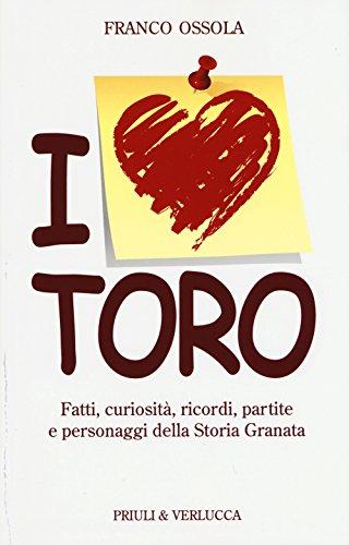 I love Toro. Fatti, curiosità, ricordi, partite e personaggi della storia granata (Schema libero) por Franco Ossola