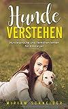 Hunde verstehen: Hundesprache und Verhalten lernen für Einsteiger - Miriam Schneider