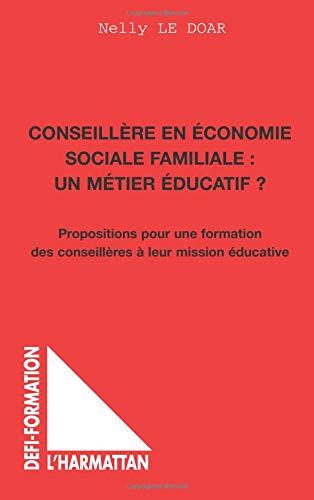 Conseillère en économie sociale familiale : un métier éducatif ? : Propositions pour une formation des conseillères à leur mission éducative par Nelly Le Doare