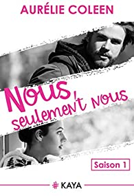 Nous, seulement Nous - saison 1 par Aurélie Coleen