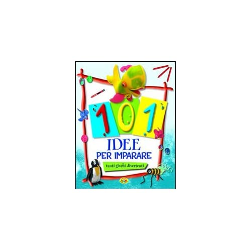 101 Idee Per Imparare Tanti Giochi Divertenti