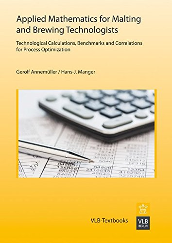 Applied Mathematics for Malting and Brewing Technologists: Technological Calculations, Benchmarks and Correlations for Process Optimization