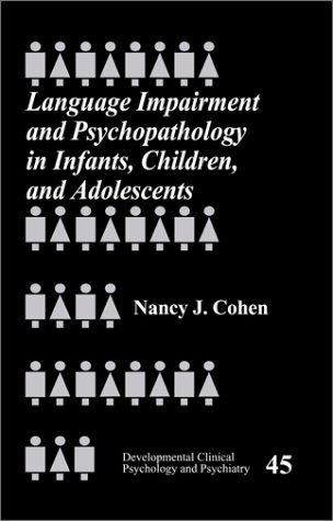 Language Impairment and Psychopathology in Infants, Children, and Adolescents: v. 45 (Developmental Clinical Psychology and Psychiatry) by Nancy Cohen (1-Jun-2001) Paperback