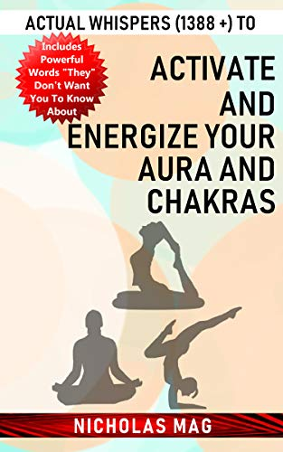 Actual Whispers (1388 +) to Activate and Energize Your Aura and Chakras (English Edition)