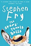 The Stars' Tennis Balls by Fry, Stephen New Edition (2004) - Stephen Fry