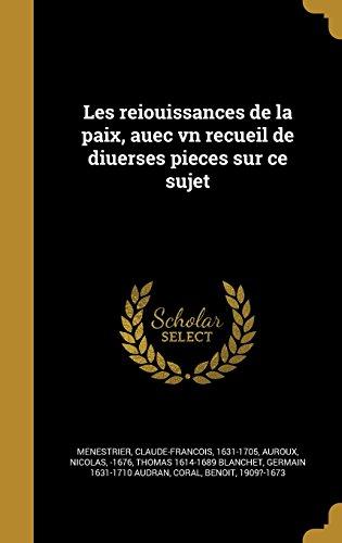 Les Reiou Issances de La Paix, Auec Vn Recueil de Diuerses Pieces Sur Ce Sujet