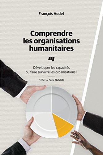 Comprendre les organisations humanitaires : Développer les capacités ou faire survivre les organisations ?