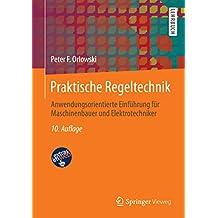 Praktische Regeltechnik: Anwendungsorientierte Einführung für Maschinenbauer und Elektrotechniker