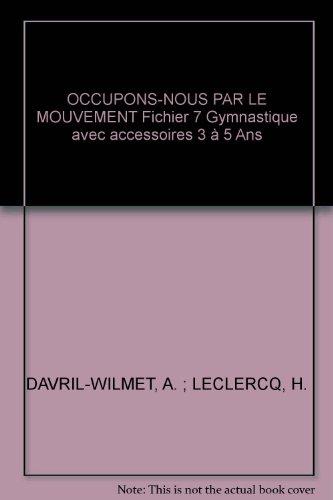OCCUPONS-NOUS PAR LE MOUVEMENT Fichier 7 Gymnastique avec accessoires 3 à 5 Ans