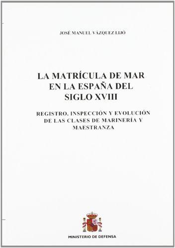La matrícula de mar en la España del siglo XVIII: registro, inspección y evolución de las clases de marinería y maestranza