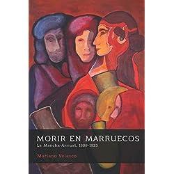 MORIR EN MARRUECOS: La Mancha-Annual, 1909-1923 (España en Guerra)