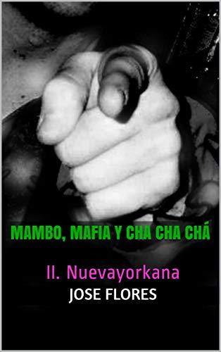 Mambo, Mafia y Cha Cha Chá: II. Nuevayorkana (Spanish Edition)