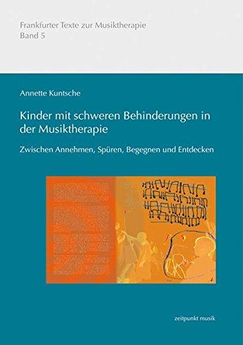 Kinder mit schweren Behinderungen in der Musiktherapie: Zwischen Annehmen, Spüren, Begegnen und Entdecken (zeitpunkt musik)