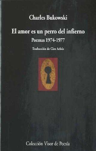 El Amor Es Un Perro Del Infierno. Poemas. 1974 - 1977 (Visor de Poesía)