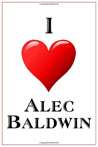 I Love Alec Baldwin: Notebook - 6x9 Lined Journal - 110 Pages - Soft Cover - Great For Birthday Gift (Perfect Personalised Gifts, Actors and Actresses, Band 3) (Soft-uhr)