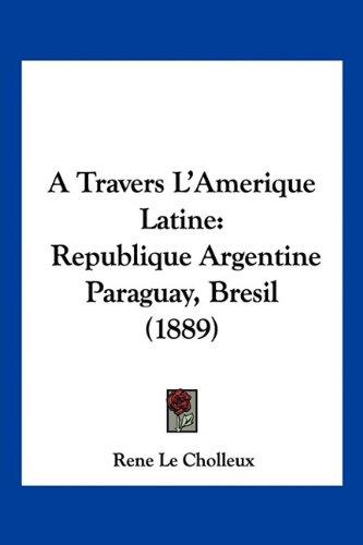 A Travers L'Amerique Latine: Republique Argentine Paraguay, Bresil (1889)
