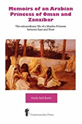 [Memoirs of an Arabian Princess of Oman and Zanzibar: The Extraordinary Life of a Muslim Princess Between East and West] (By: Emily Said-ruete) [published: March, 2008]