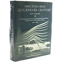 Mercedes-Benz Quicksilver Century: The Celebrated Saga of the Cars and Men That Made Mercedes-Benz the Most Feared and Revered Name in Racing, 1894 to 1995 by Karl Ludwigsen (1995-06-02)