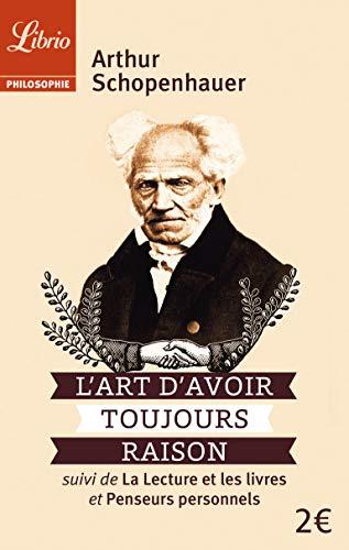L'art d'avoir toujours raison : Suivi de La lecture et les livres et Penseurs personnels par Arthur Schopenhauer