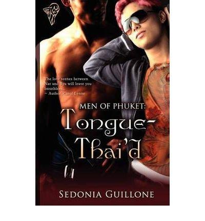 [(Men of Phuket: Tongue Thai'd)] [by: Sedonia Guillone]