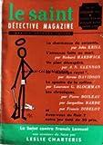 Telecharger Livres SAINT DETECTIVE MAGAZINE LE No 91 du 01 09 1962 LE SAINT CONTRE FRANCIS LEMUEL PAR CHARTERIS LA CHARMEUSE DE SERPENTS PAR KRILL L ANNONCE FAITE AU MARI PAR HARDWICK UN PLAN DESESPERE PAR GLENNON LE MELANGE ROYAL PAR DAVIDSON LE SPECTRE DE LA COLLINE PAR BLOCHMAN CHRONIQUES DE BOILEAU BARDE ET DEDELOT (PDF,EPUB,MOBI) gratuits en Francaise