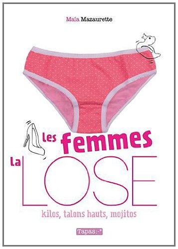 Les Femmes, la lose - Kilos, talons hauts, mojitos