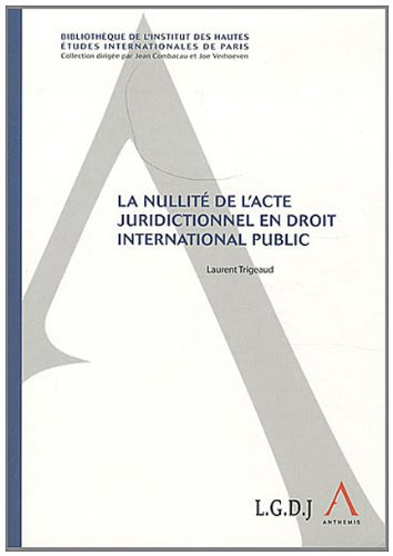 La nullité de l'acte juridictionnel en droit international public par Laurent Trigeaud