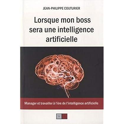 Lorsque mon boss sera une intelligence artificielle: Manager et travailler à l'ère de l'intelligence artificielle