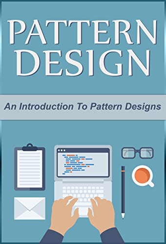 Design Patterns: An Introduction to Design Patterns (Design, Patterns, Design Patterns)