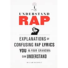 Understanding Rap: Explanations of Confusing Rap Lyrics You and Your Grandma Can Understand