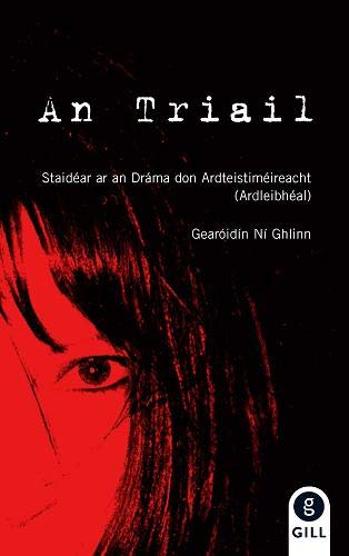 An Triail Notes: Staidear ar an Drama don Ardteistimeireacht (Ardleibheal): Notes for Leaving Certificate Irish Drama