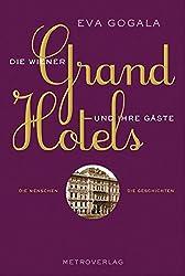 Die Wiener Grandhotels und ihre Gäste: Die Menschen, die Geschichten