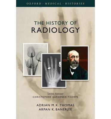 the-history-of-radiology-author-adrian-m-k-thomas-published-on-july-2013
