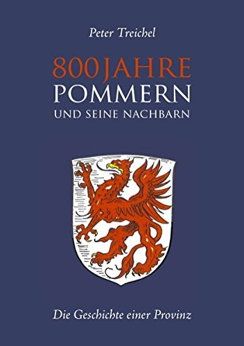 800 Jahre Pommern und seine Nachbarn: Die Geschichte einer Provinz