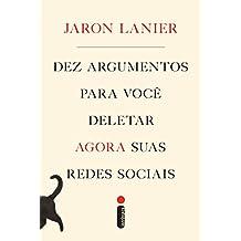 Dez argumentos para você deletar agora suas redes sociais (Portuguese Edition)