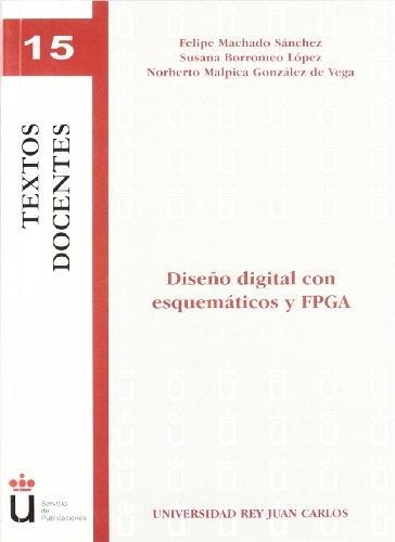Diseño Digital Con Esquemáticos Y Fpga (Colección Textos docentes)