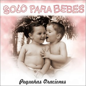 Solo Para Bebes: Pequenas Oraciones by Various Artists (2002-06-25)