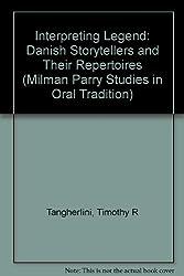 Interpreting Legend: Danish Storytellers and Their Repertoires (Milman Parry Studies in Oral Tradition)