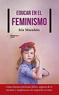 Educar en el feminismo par Iria Marañón