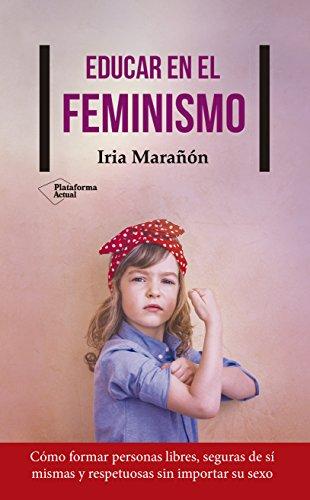 Educar en el feminismo por Iria Marañón