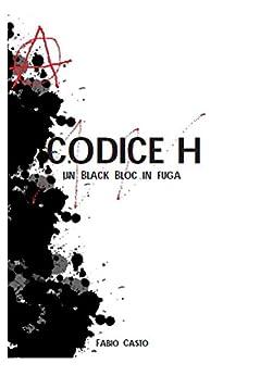 Codice H: Un Black Bloc in fuga di [Casto, Fabio]