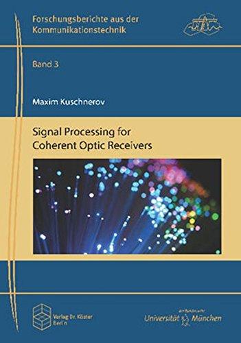 Signal Processing for Coherent Optic Receivers (Forschungsberichte aus der Kommunikationstechnik)