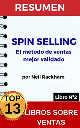 RESUMEN - SPIN SELLING El método de ventas mejor validado (Neil Rackham):  Estrategias de ventas innovadoras y fácilmente aplicables que garantizan el éxito (TOP 13 MEJORES LIBROS SOBRE VENTAS nº 2) por Resumiendo Libros